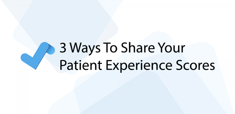 3 Ways To Share Your Patient Experience Scores