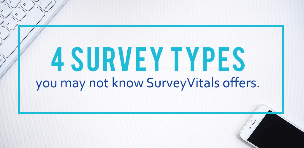4 survey types you may not know SurveyVitals offers